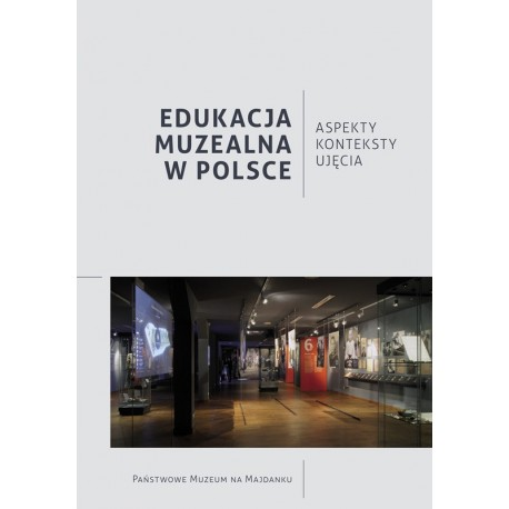Edukacja Muzealna w Polsce. Aspekty, konteksty, ujęcia