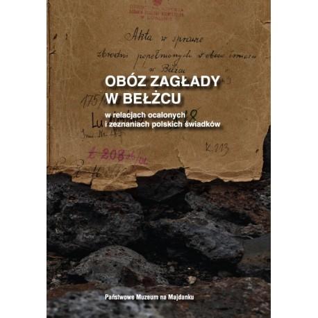 Obóz zagłady w Bełżcu w relacjach ocalonych i zeznaniach polskich świadków