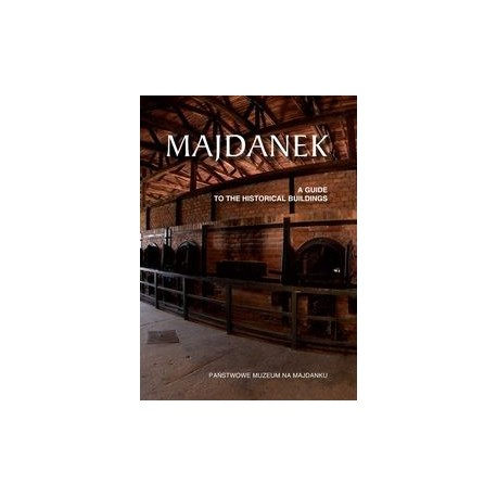 Majdanek. A guide to the historical buildings