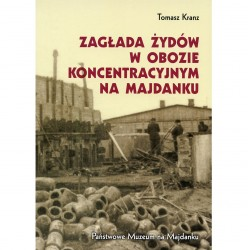 Zagłada Żydów w obozie koncentracyjnym na Majdanku [Extermination of Jews at the Majdanek Concentration Camp]