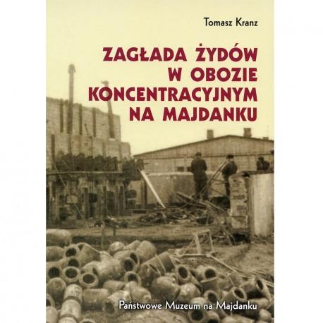 Zagłada Żydów w obozie koncentracyjnym na Majdanku [Extermination of Jews at the Majdanek Concentration Camp]