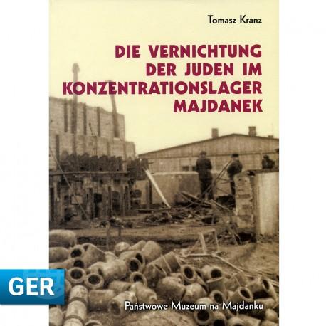 Die Vernichtung der Juden im Konzentrationslager Majdanek