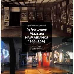 Państwowe Muzeum na Majdanku 1944-2014 Historia Ilustrowana