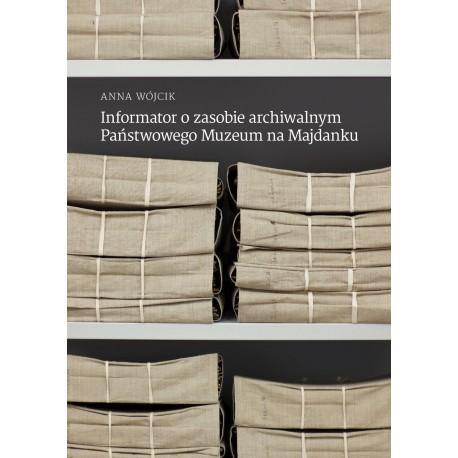 Informator o zasobie archiwalnym Państwowego Muzeum na Majdanku