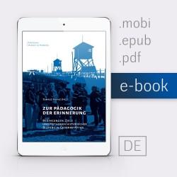 Zur Pädagogik der Erinnerung. Bedingungen, Ziele und Methoden historischer Bildung in Gedenkstätten
